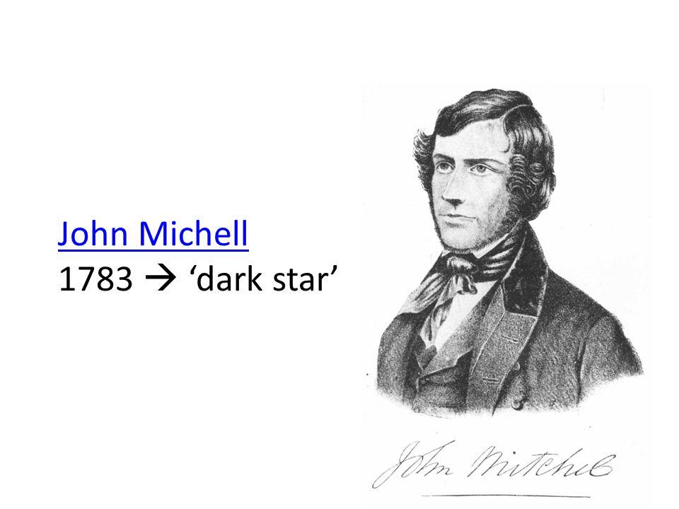 John Michell 1783  'dark star'