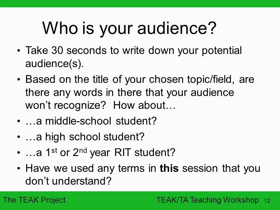 Who is your audience Take 30 seconds to write down your potential audience(s).