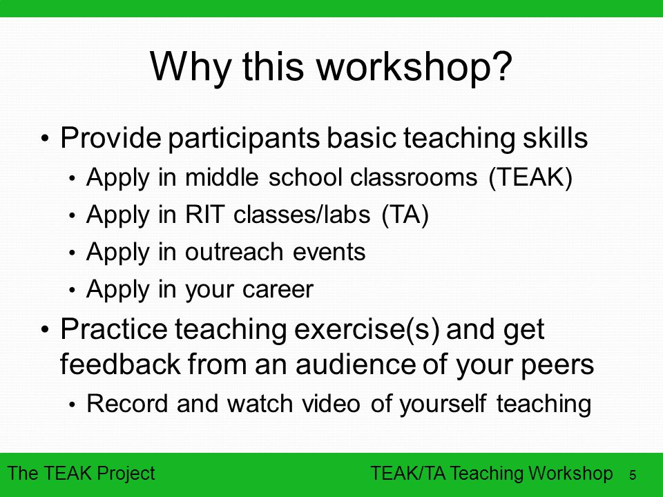 Why this workshop Provide participants basic teaching skills