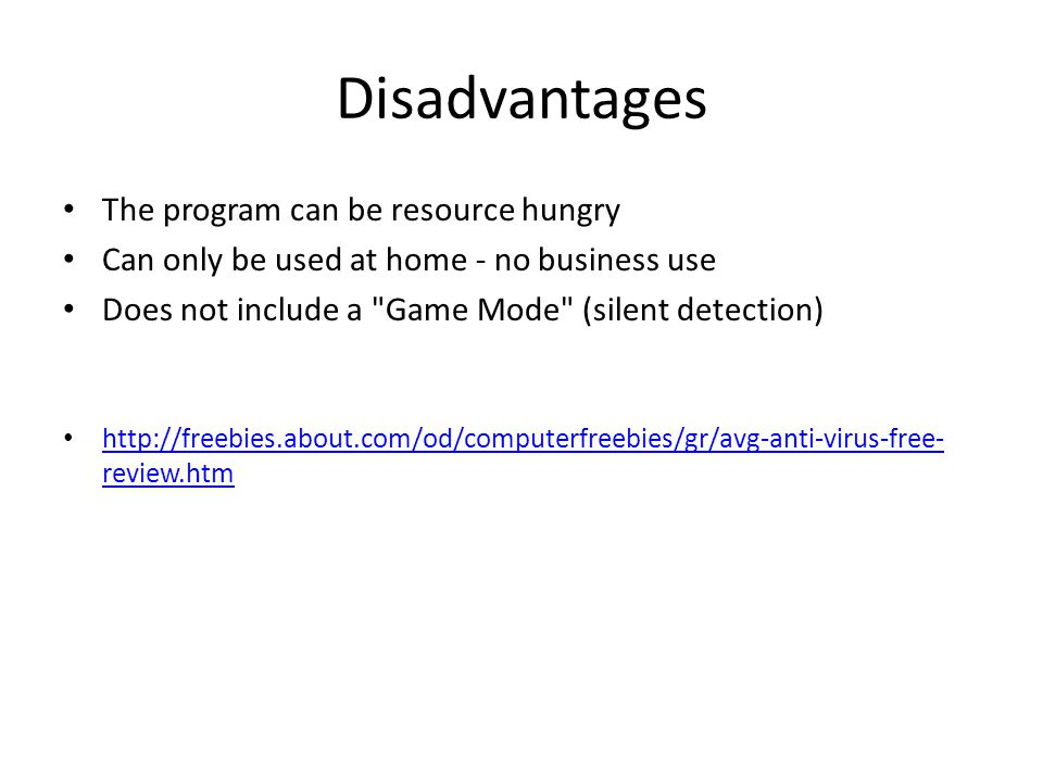 Disadvantages The program can be resource hungry