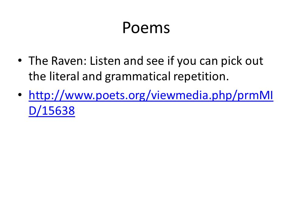 Poems The Raven: Listen and see if you can pick out the literal and grammatical repetition.