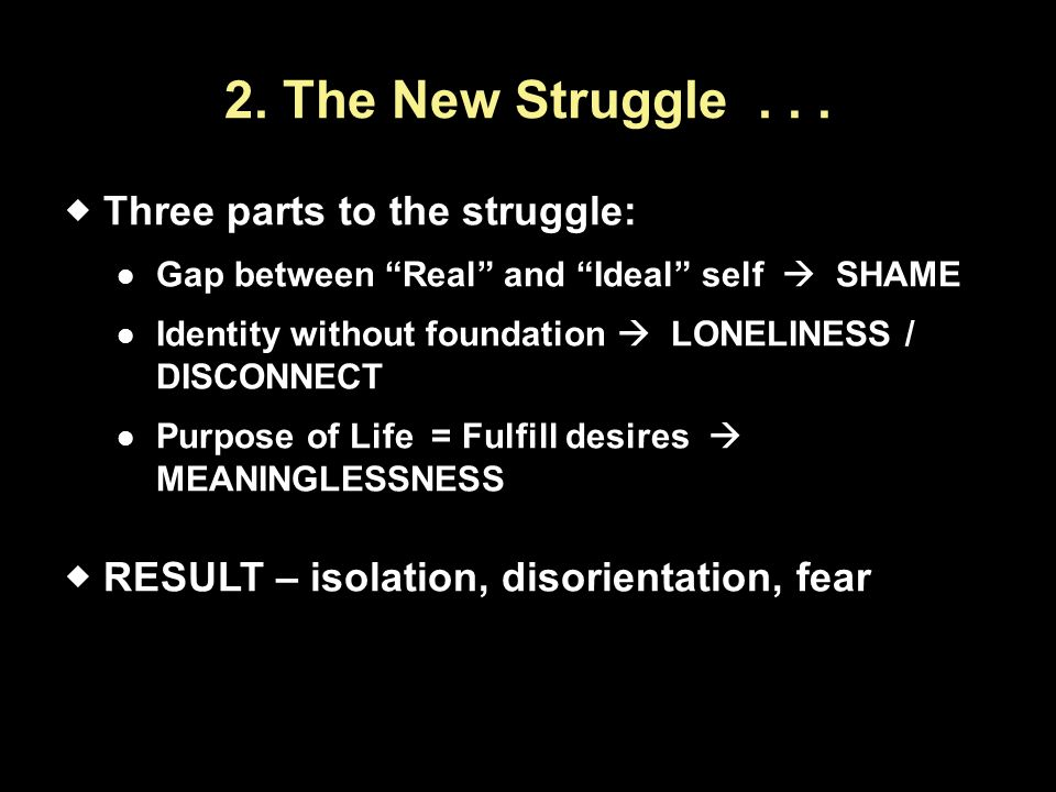 2. The New Struggle . . . Three parts to the struggle: