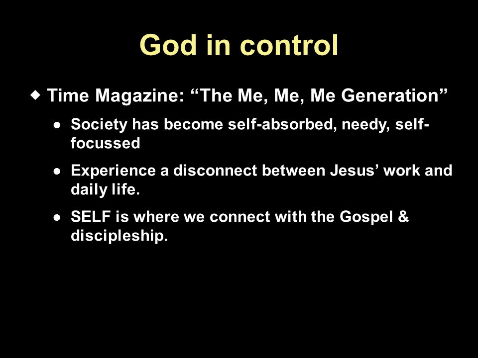 God in control Time Magazine: The Me, Me, Me Generation