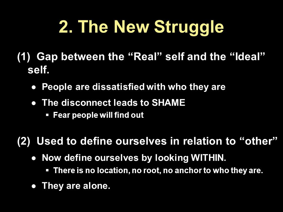 2. The New Struggle (1) Gap between the Real self and the Ideal self. People are dissatisfied with who they are.