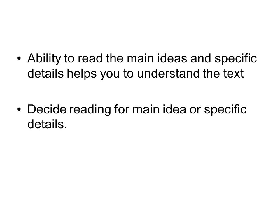 Decide reading for main idea or specific details.
