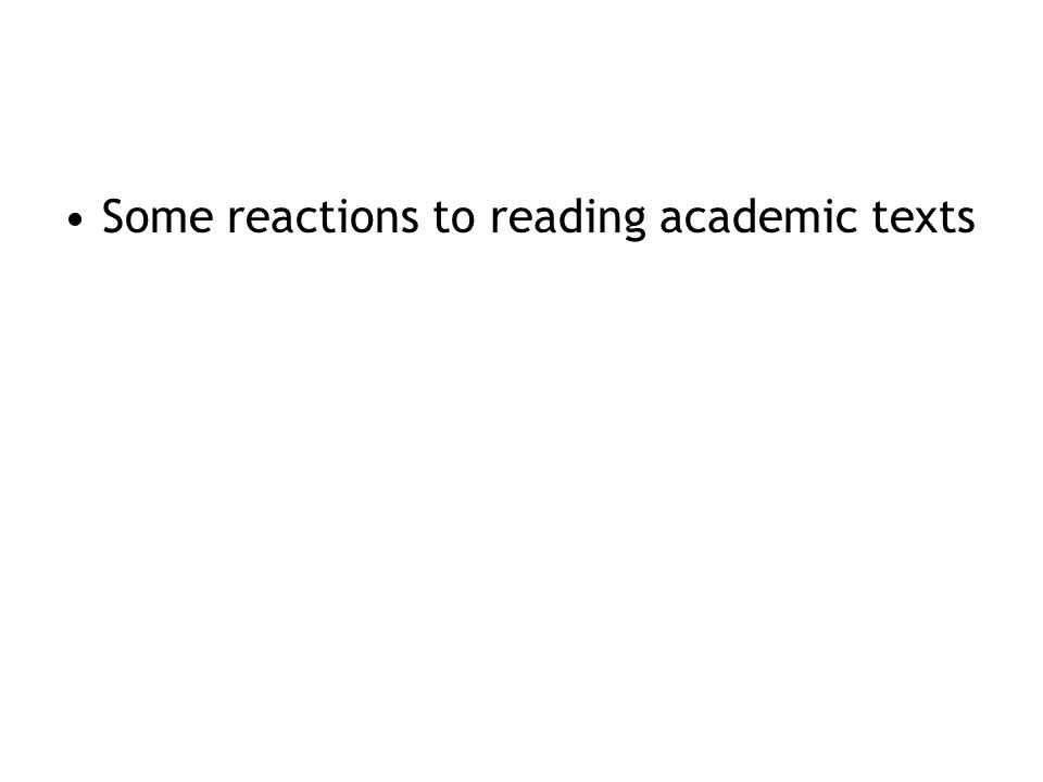 Some reactions to reading academic texts
