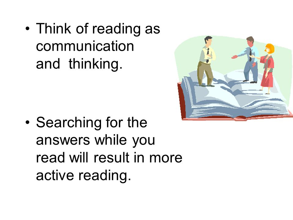 Think of reading as communication and thinking.