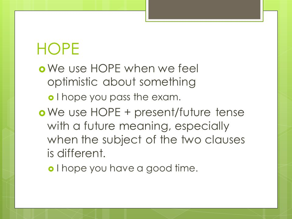 HOPE We use HOPE when we feel optimistic about something