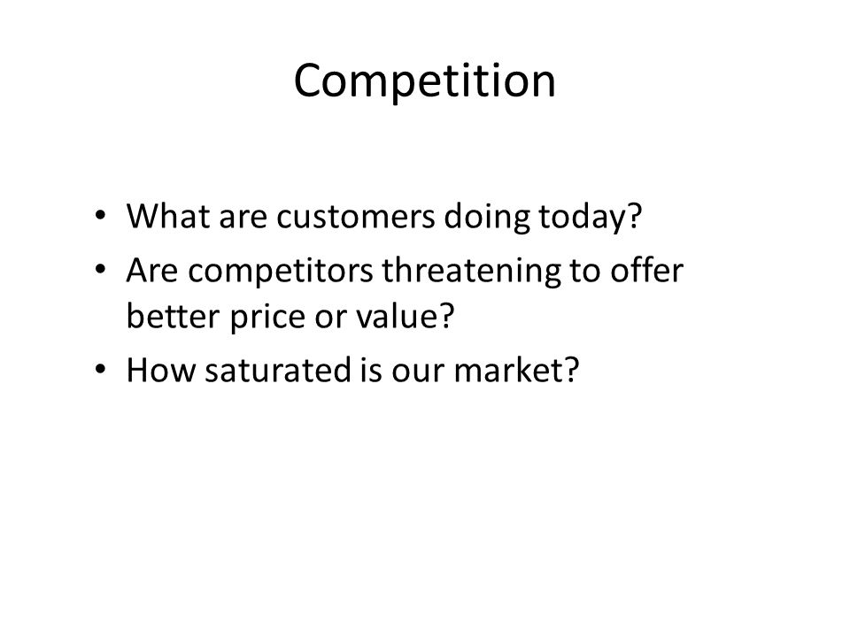 Competition What are customers doing today