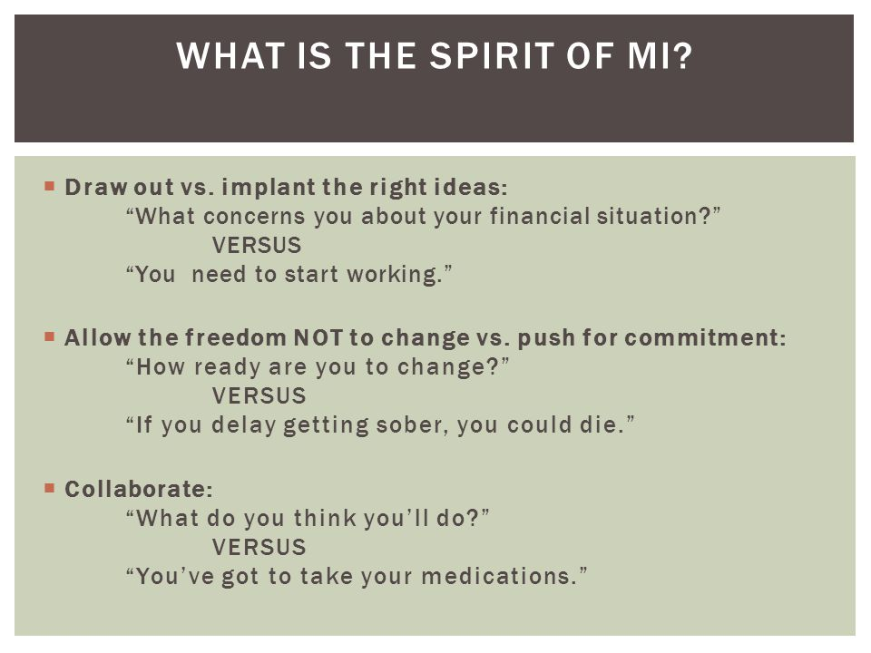 What is the Spirit of MI Draw out vs. implant the right ideas: