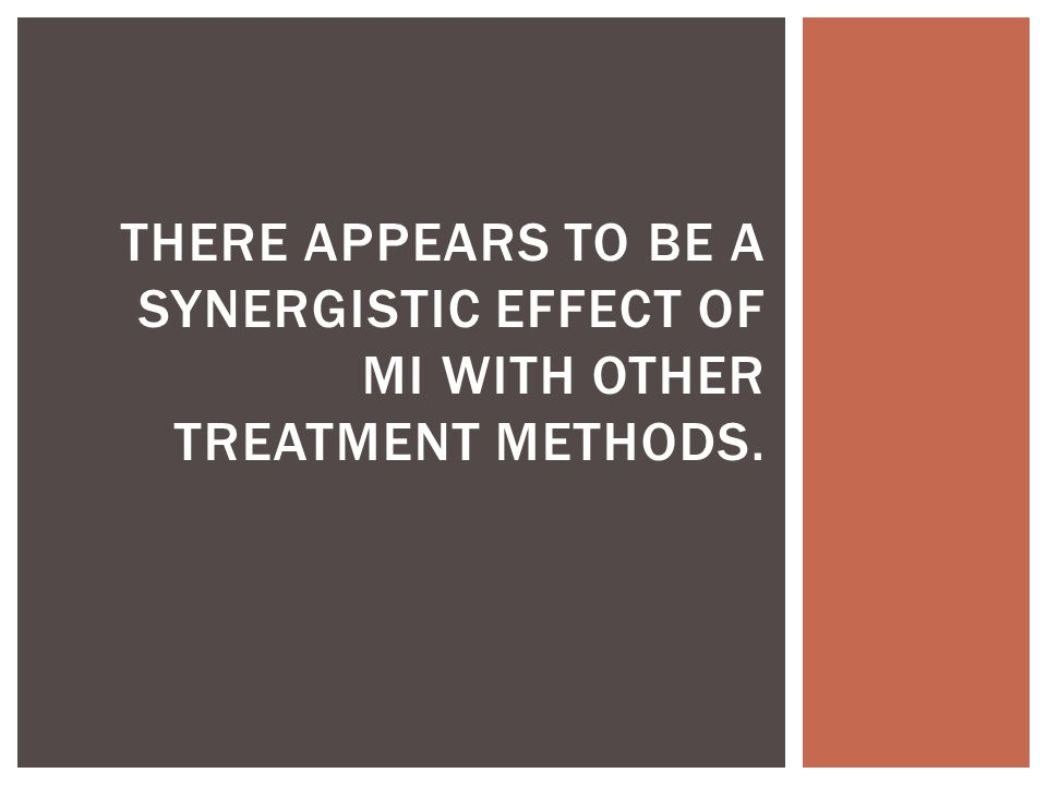 There appears to be a synergistic effect of MI with other treatment methods.