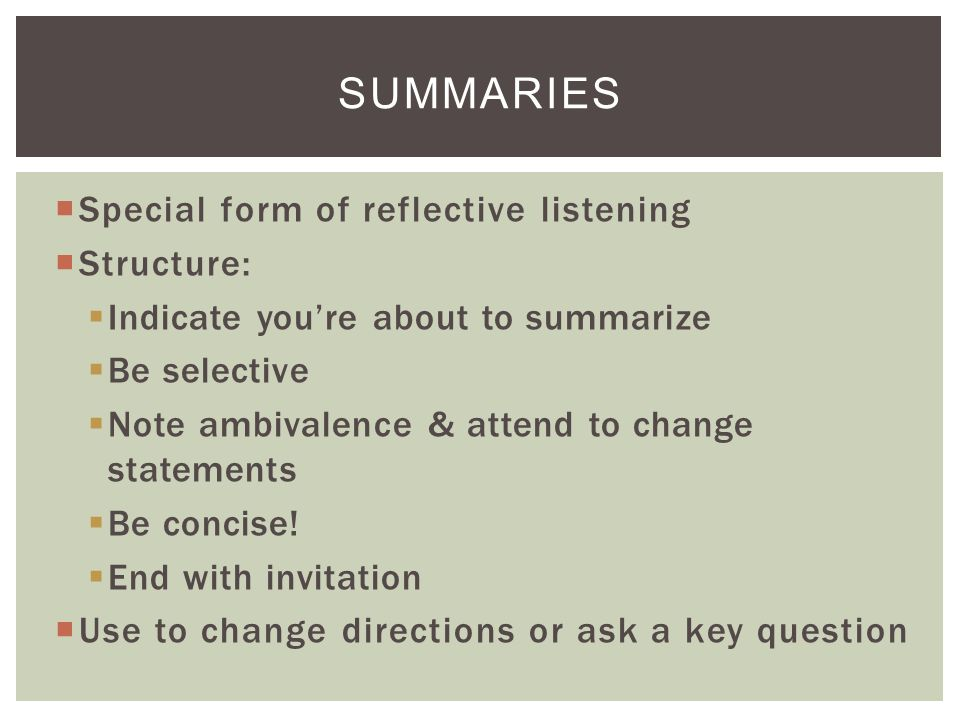 Summaries Special form of reflective listening Structure: