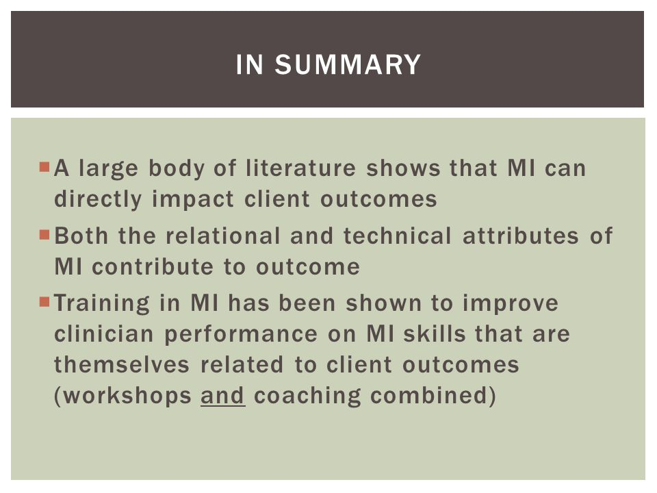 In Summary A large body of literature shows that MI can directly impact client outcomes.