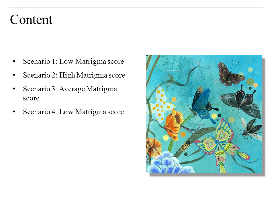 Content Scenario 1: Low Matrigma score Scenario 2: High Matrigma score