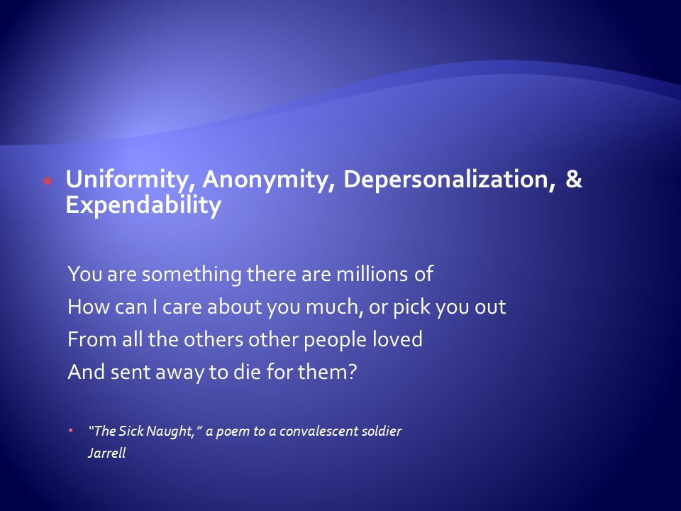Uniformity, Anonymity, Depersonalization, & Expendability