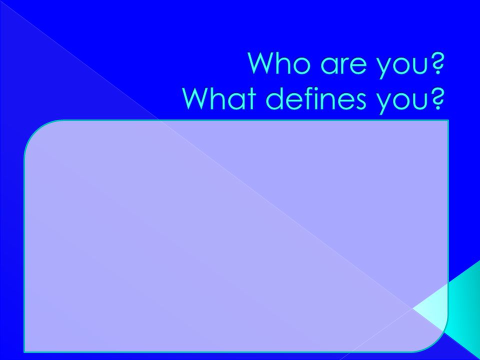 Who are you What defines you