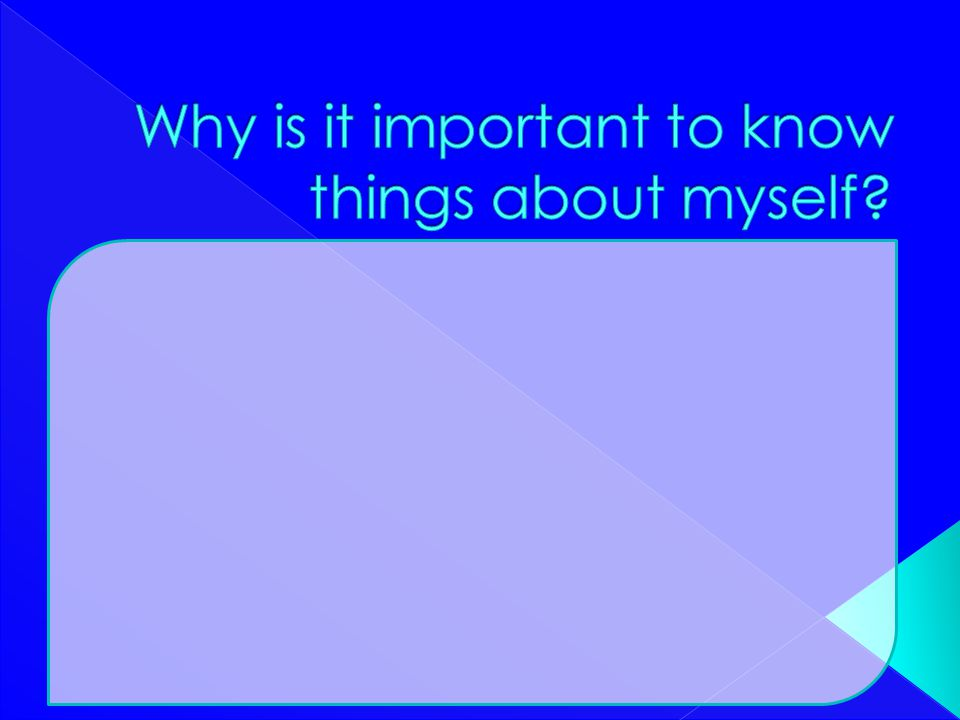 Why is it important to know things about myself