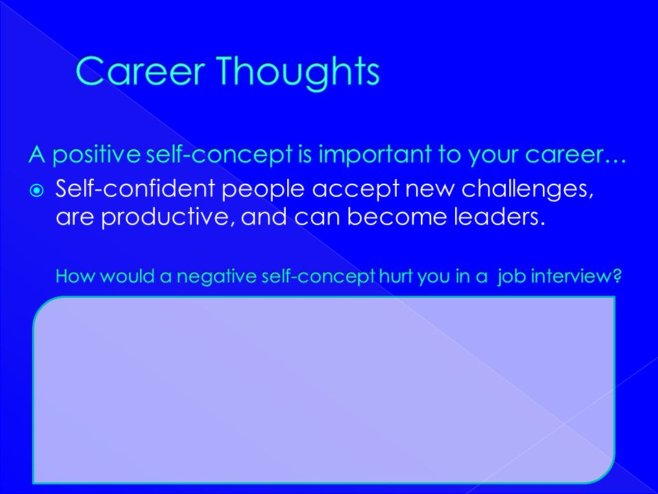 Career Thoughts A positive self-concept is important to your career…