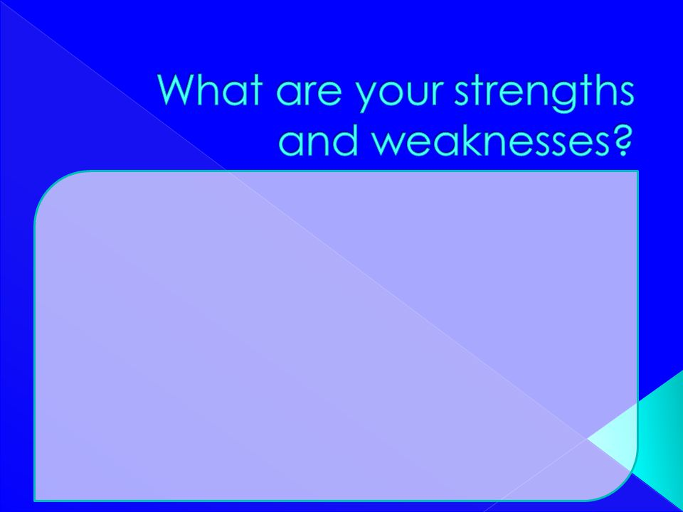 What are your strengths and weaknesses