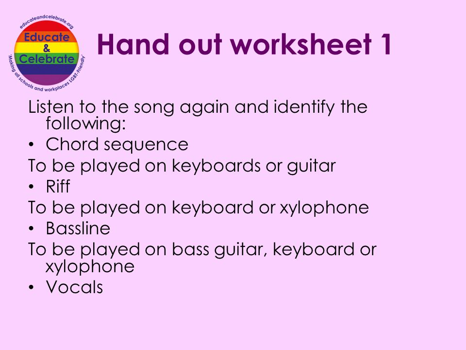Hand out worksheet 1 Listen to the song again and identify the following: Chord sequence. To be played on keyboards or guitar.