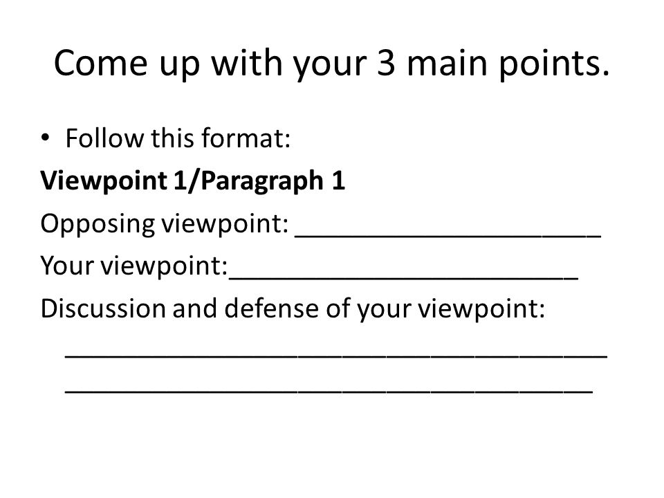 Come up with your 3 main points.