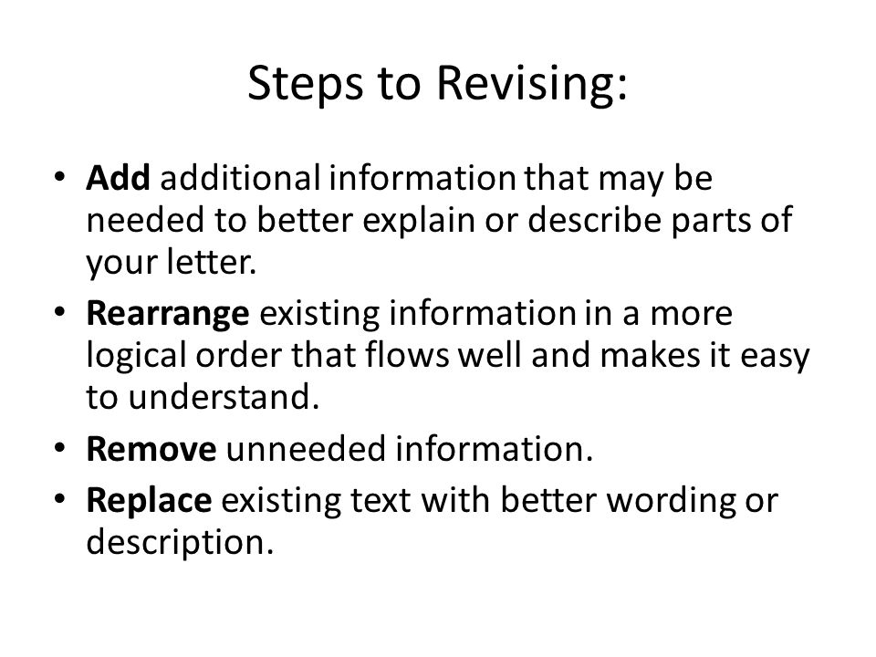 Steps to Revising: Add additional information that may be needed to better explain or describe parts of your letter.