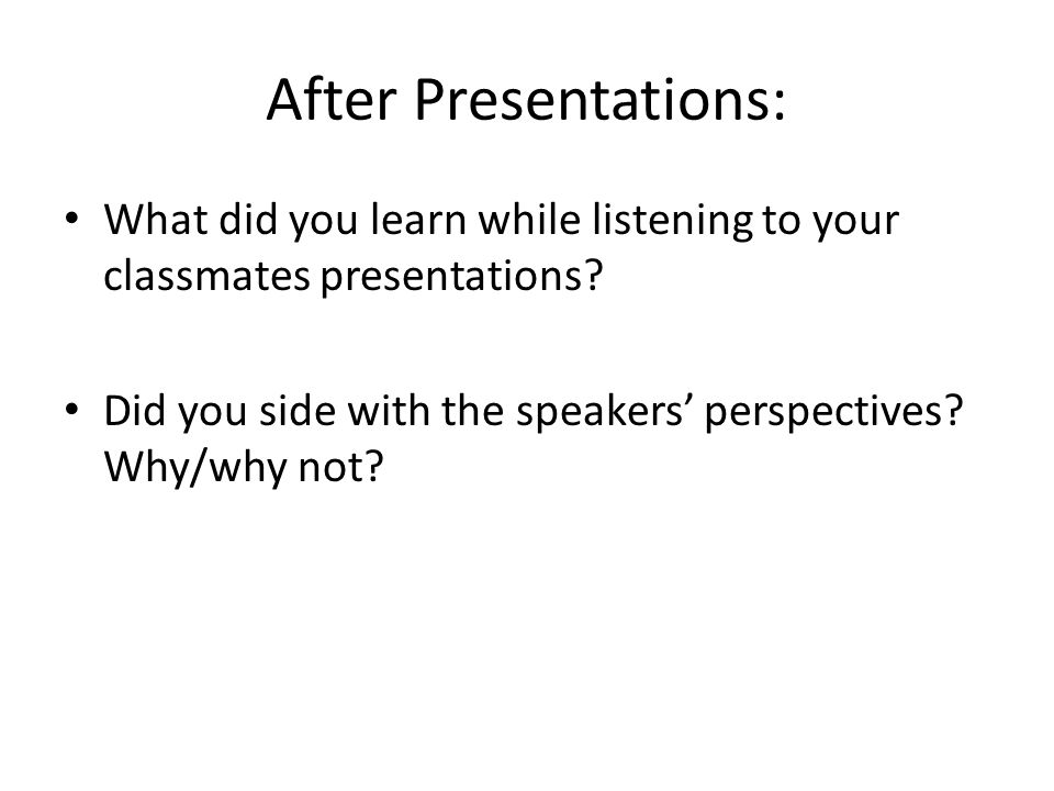 After Presentations: What did you learn while listening to your classmates presentations.