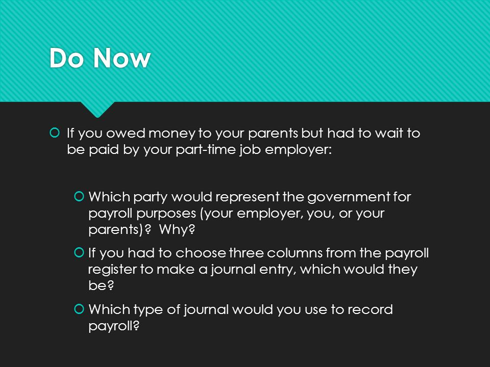 Do Now If you owed money to your parents but had to wait to be paid by your part-time job employer: