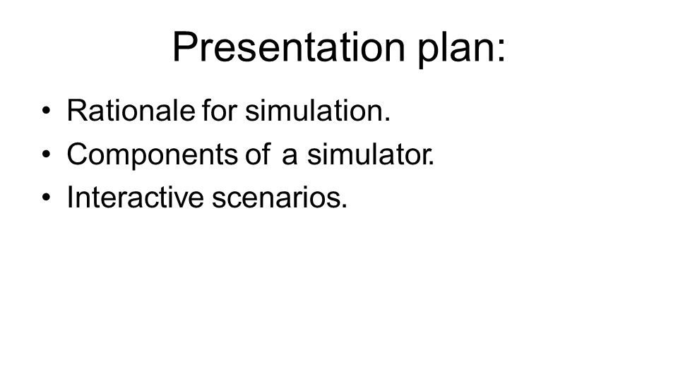 Presentation plan: Rationale for simulation.