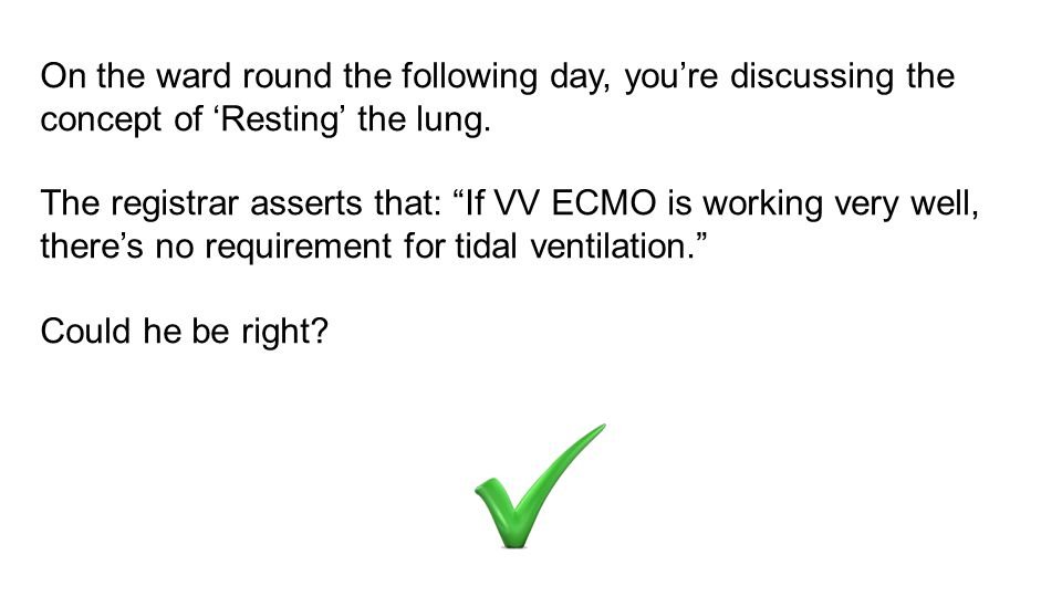 On the ward round the following day, you're discussing the concept of 'Resting' the lung.