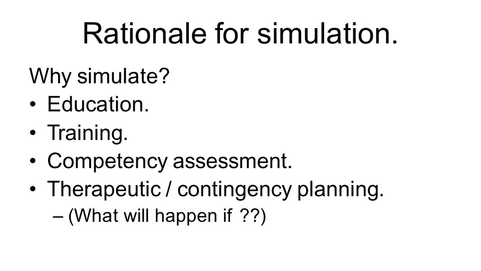 Rationale for simulation.