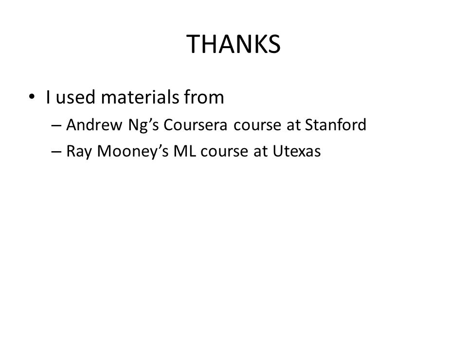 THANKS I used materials from Andrew Ng's Coursera course at Stanford