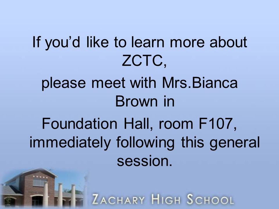 If you'd like to learn more about ZCTC, please meet with Mrs
