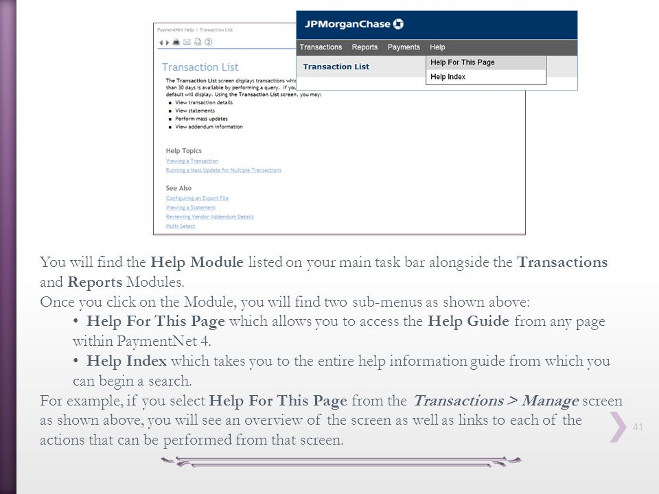 You will find the Help Module listed on your main task bar alongside the Transactions and Reports Modules.