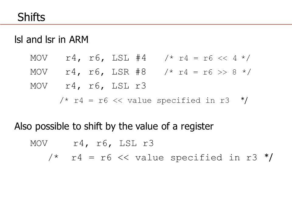 Shifts lsl and lsr in ARM MOV r4, r6, LSL #4 /* r4 = r6 << 4 */