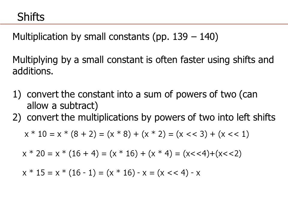 Shifts Multiplication by small constants (pp. 139 – 140)