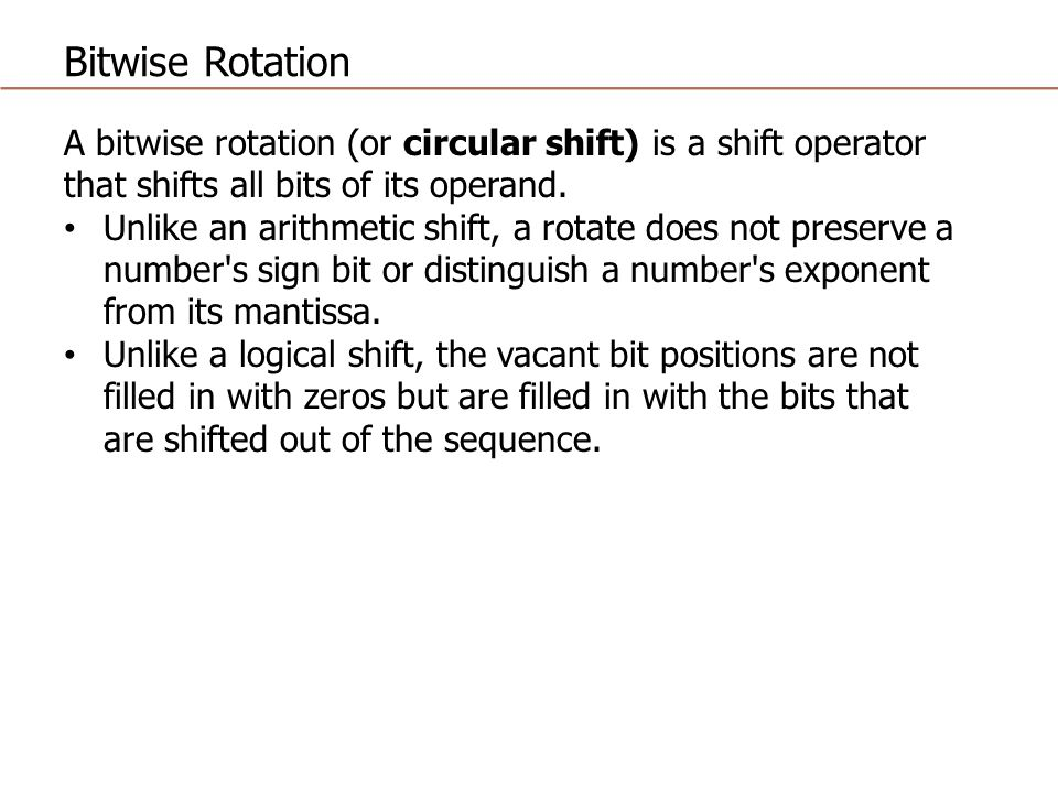Bitwise Rotation A bitwise rotation (or circular shift) is a shift operator that shifts all bits of its operand.