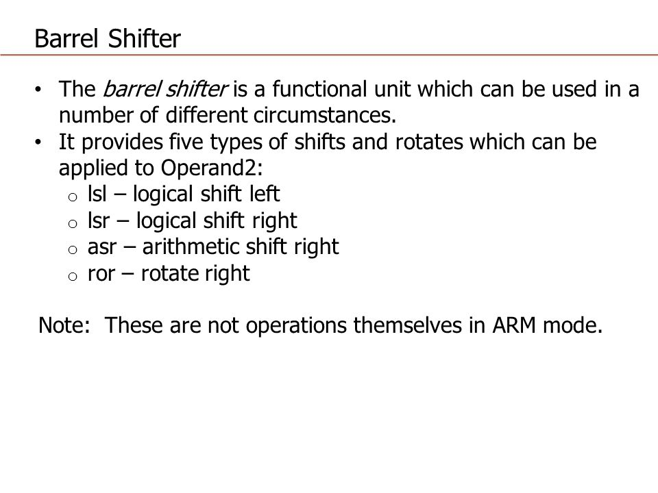 Barrel Shifter The barrel shifter is a functional unit which can be used in a number of different circumstances.