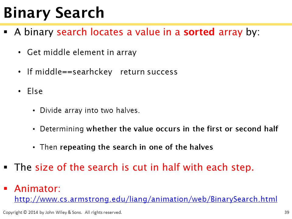 Binary Search A binary search locates a value in a sorted array by: