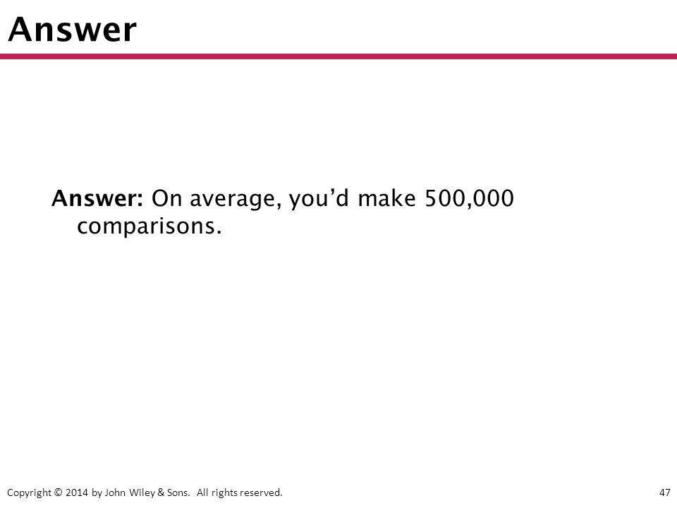 Answer Answer: On average, you'd make 500,000 comparisons.