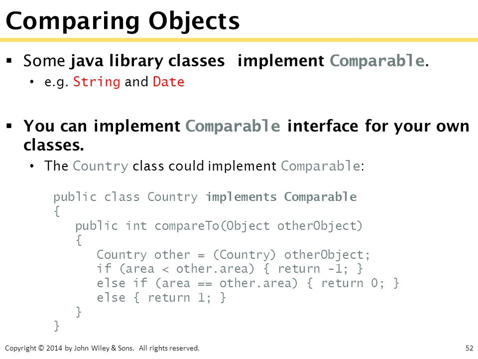 Comparing Objects Some java library classes implement Comparable.