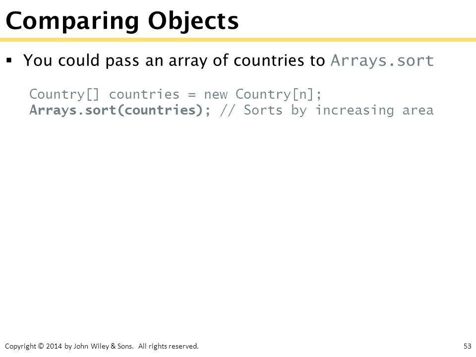 Comparing Objects You could pass an array of countries to Arrays.sort