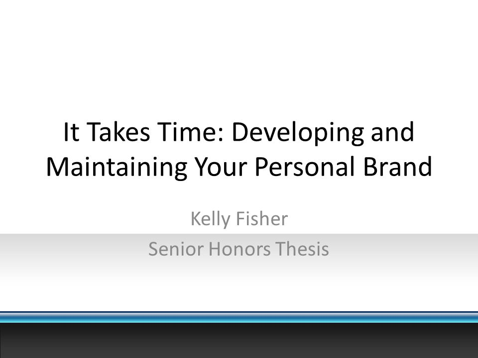 It Takes Time: Developing and Maintaining Your Personal Brand