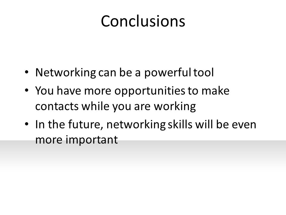 Conclusions Networking can be a powerful tool