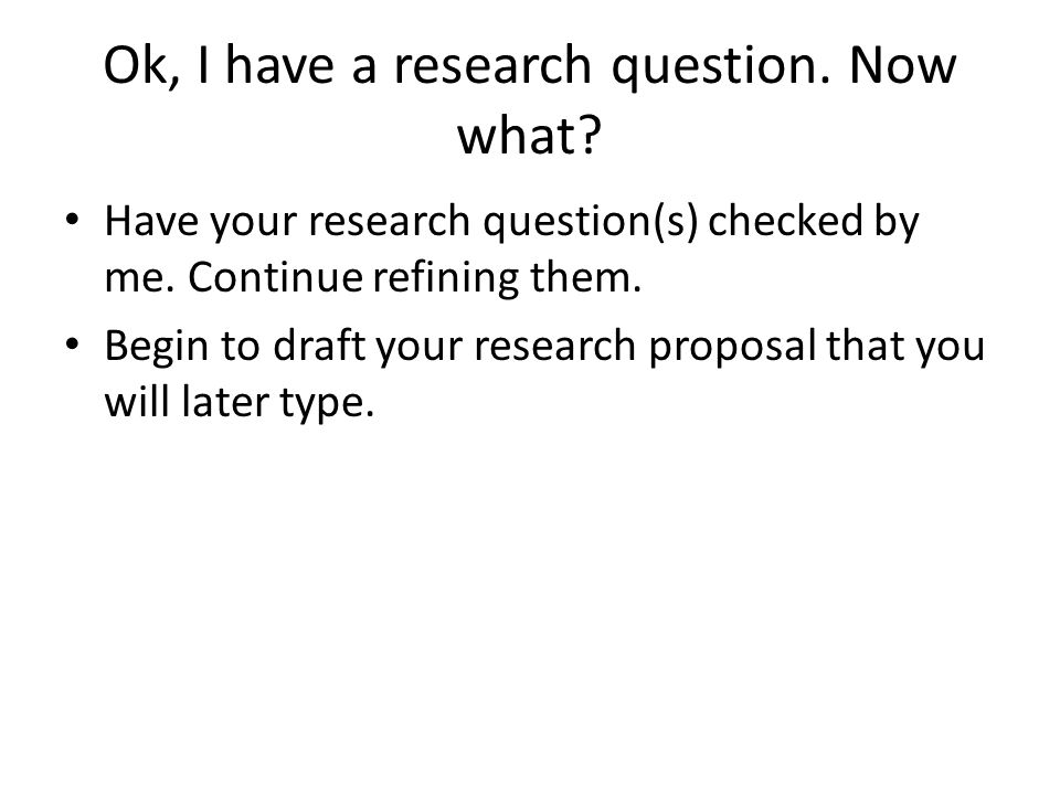 Ok, I have a research question. Now what