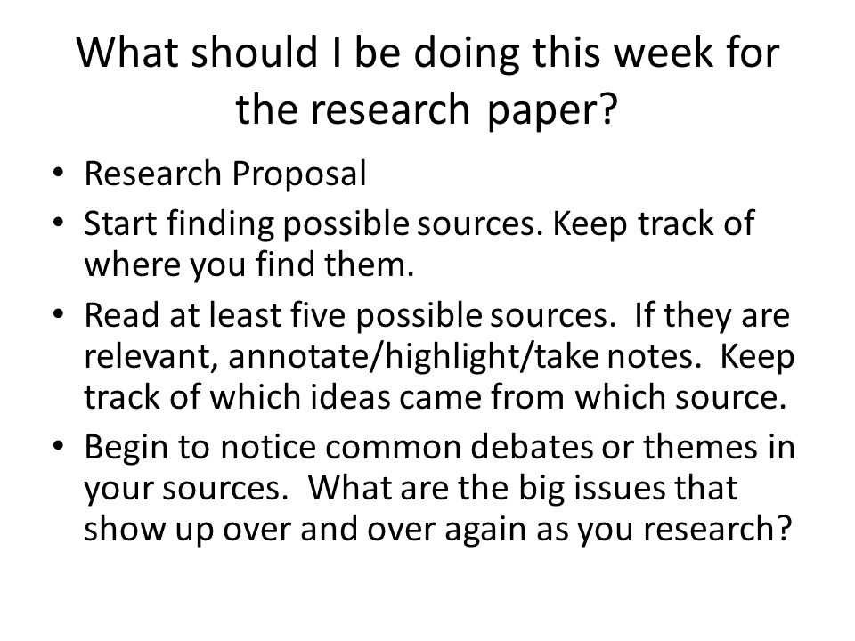 What should I be doing this week for the research paper