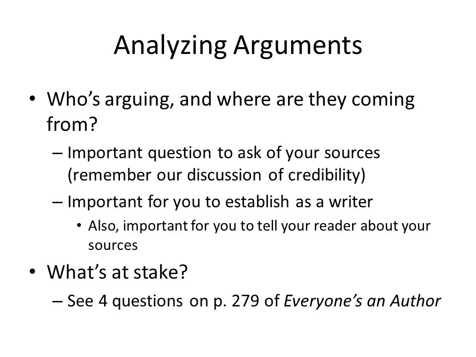 Analyzing Arguments Who's arguing, and where are they coming from