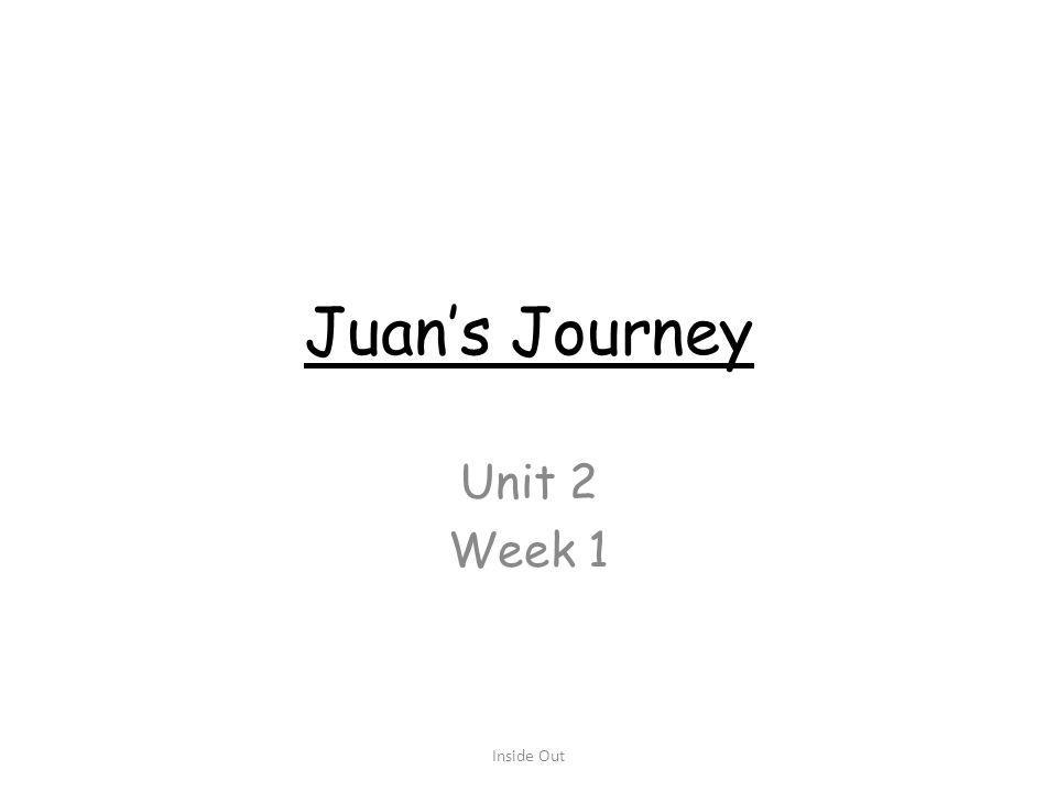Juan's Journey Unit 2 Week 1 Inside Out