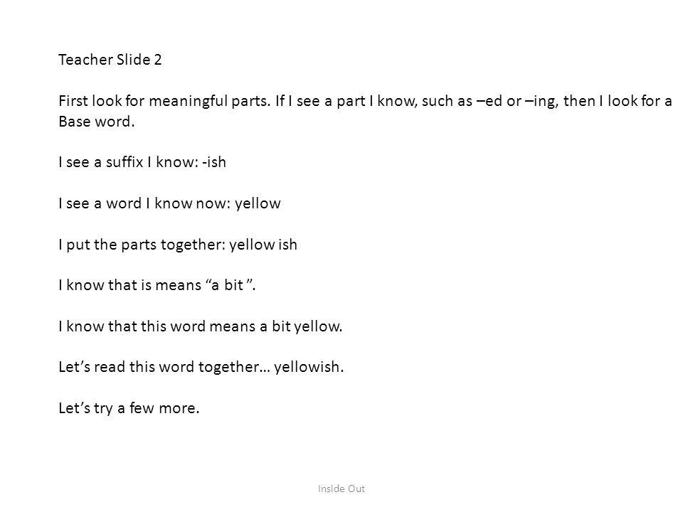 I see a suffix I know: -ish I see a word I know now: yellow