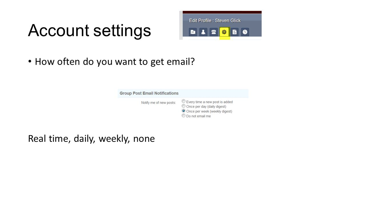 Account settings How often do you want to get email